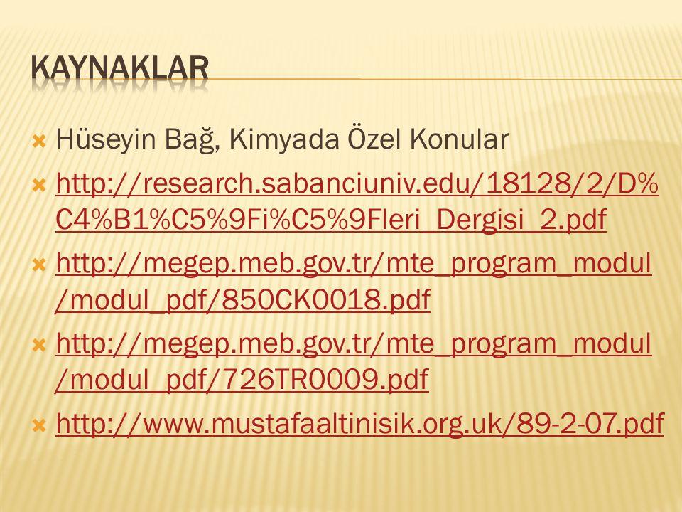  Hüseyin Bağ, Kimyada Özel Konular  http://research.sabanciuniv.edu/18128/2/D% C4%B1%C5%9Fi%C5%9Fleri_Dergisi_2.pdf http://research.sabanciuniv.edu/