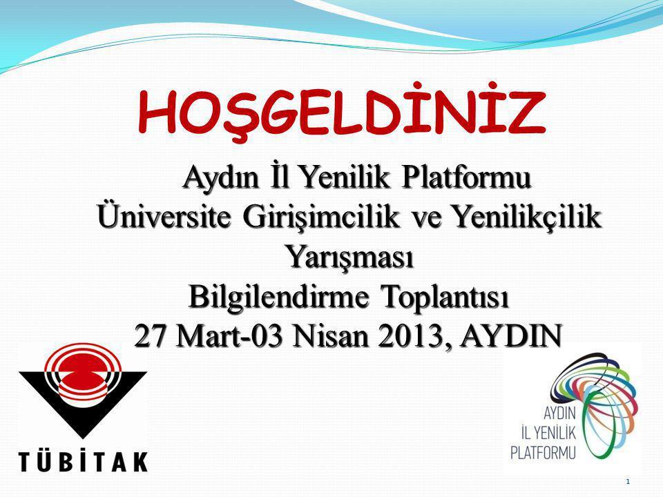 HOŞGELDİNİZ Aydın İl Yenilik Platformu Üniversite Girişimcilik ve Yenilikçilik Yarışması Bilgilendirme Toplantısı 27 Mart-03 Nisan 2013, AYDIN 1