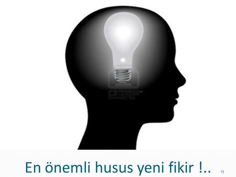 En önemli husus yeni fikir !.. 15