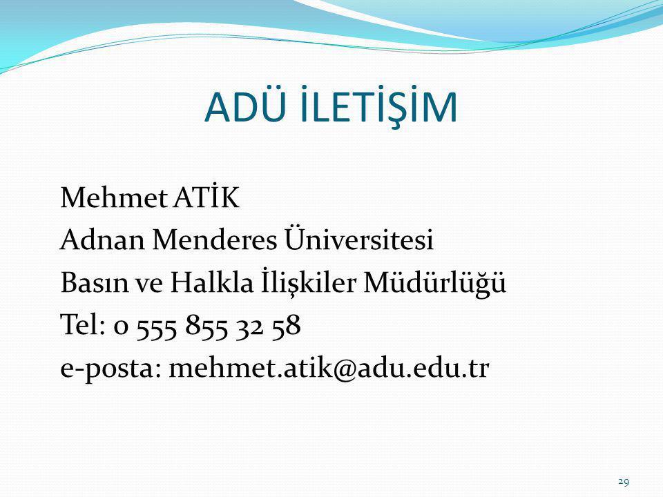 ADÜ İLETİŞİM Mehmet ATİK Adnan Menderes Üniversitesi Basın ve Halkla İlişkiler Müdürlüğü Tel: 0 555 855 32 58 e-posta: mehmet.atik@adu.edu.tr 29