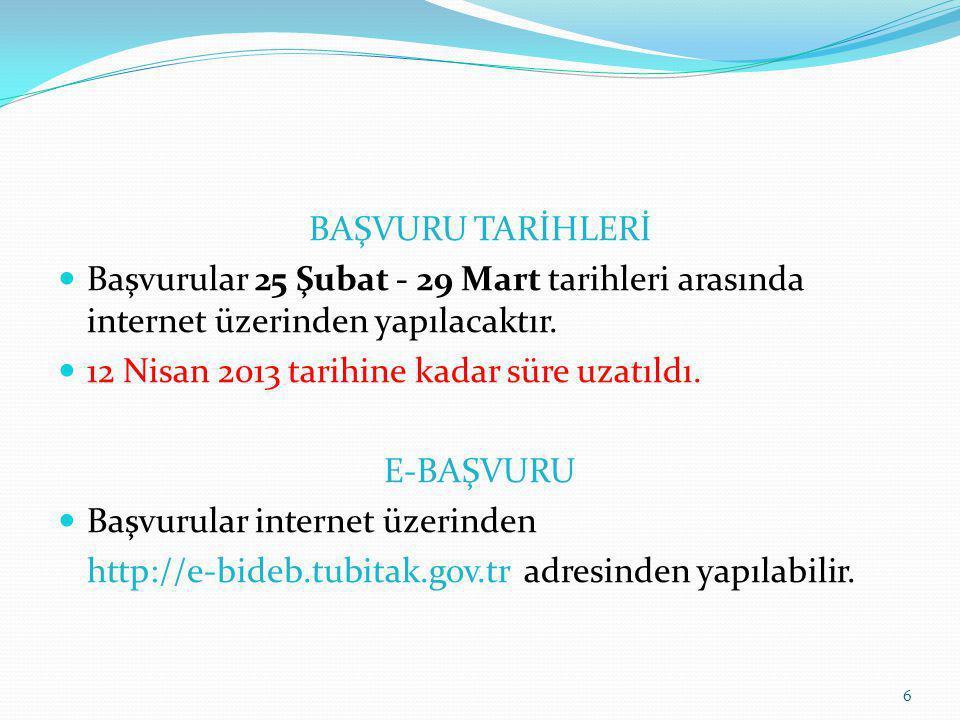 BAŞVURU TARİHLERİ  Başvurular 25 Şubat - 29 Mart tarihleri arasında internet üzerinden yapılacaktır.  12 Nisan 2013 tarihine kadar süre uzatıldı. E-