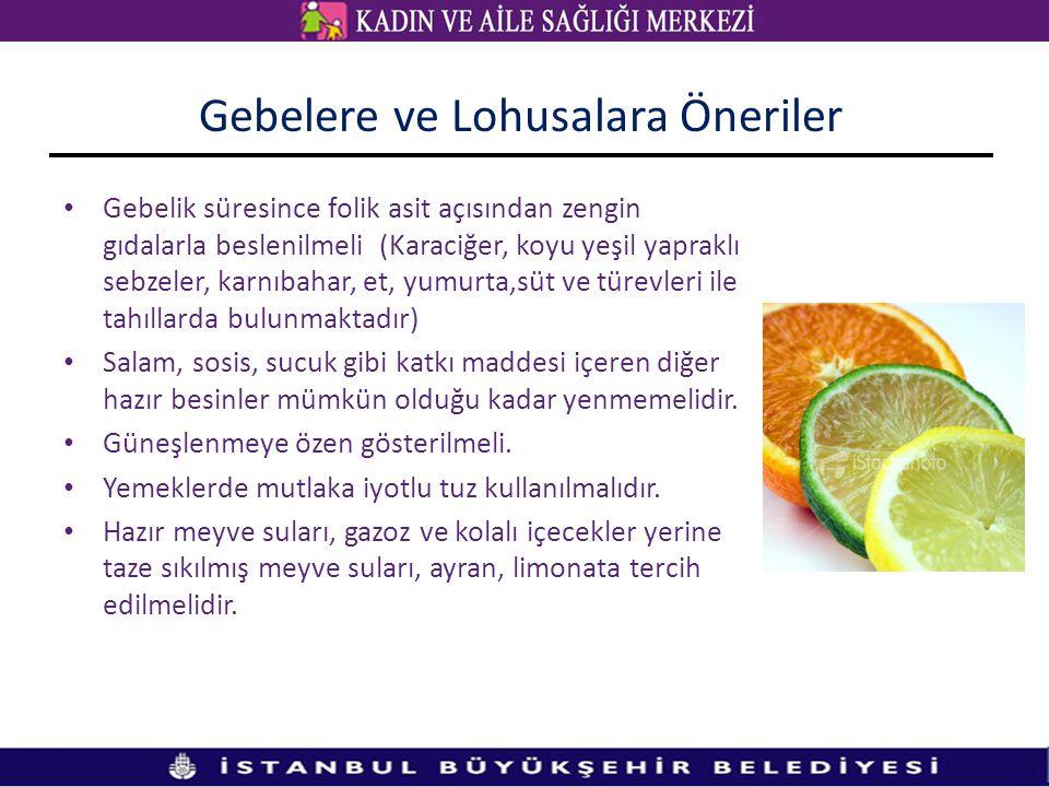Gebelere ve Lohusalara Öneriler • Gebelik süresince folik asit açısından zengin gıdalarla beslenilmeli (Karaciğer, koyu yeşil yapraklı sebzeler, karnı