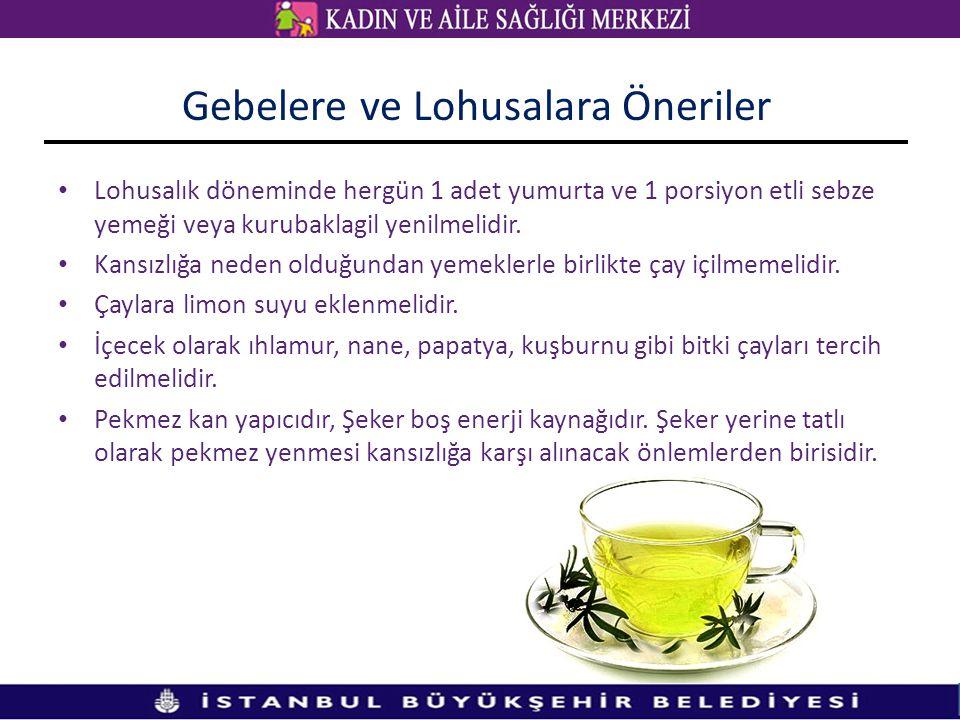 Gebelere ve Lohusalara Öneriler • Lohusalık döneminde hergün 1 adet yumurta ve 1 porsiyon etli sebze yemeği veya kurubaklagil yenilmelidir. • Kansızlı