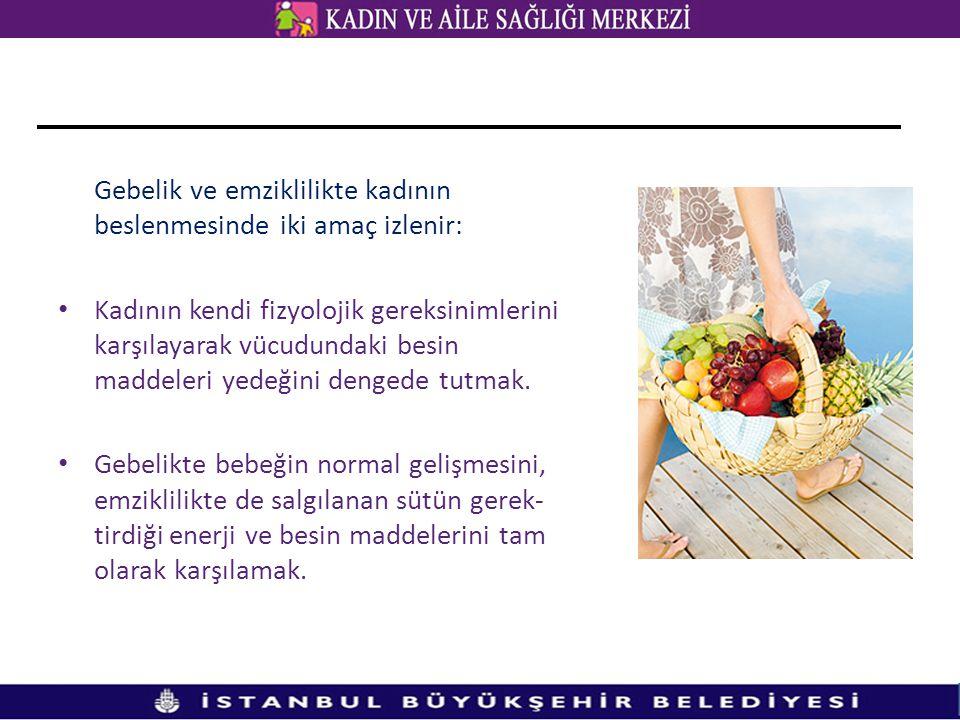Gebelik ve emziklilikte kadının beslenmesinde iki amaç izlenir: • Kadının kendi fizyolojik gereksinimlerini karşılayarak vücudundaki besin maddeleri y