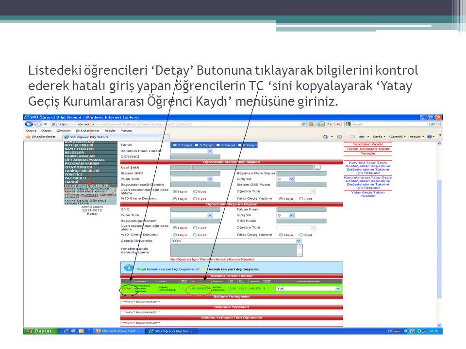 Listedeki öğrencileri 'Detay' Butonuna tıklayarak bilgilerini kontrol ederek hatalı giriş yapan öğrencilerin TC 'sini kopyalayarak 'Yatay Geçiş Kuruml