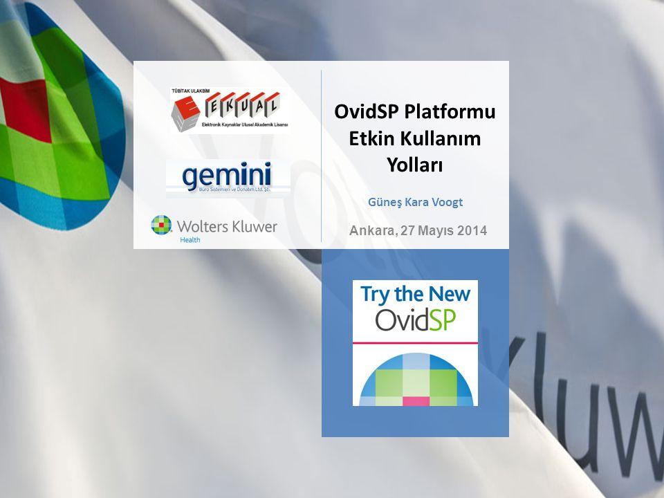 Flexible. Precise. Innovative. OvidSP Platformu Etkin Kullanım Yolları Ankara, 27 Mayıs 2014 Güneş Kara Voogt