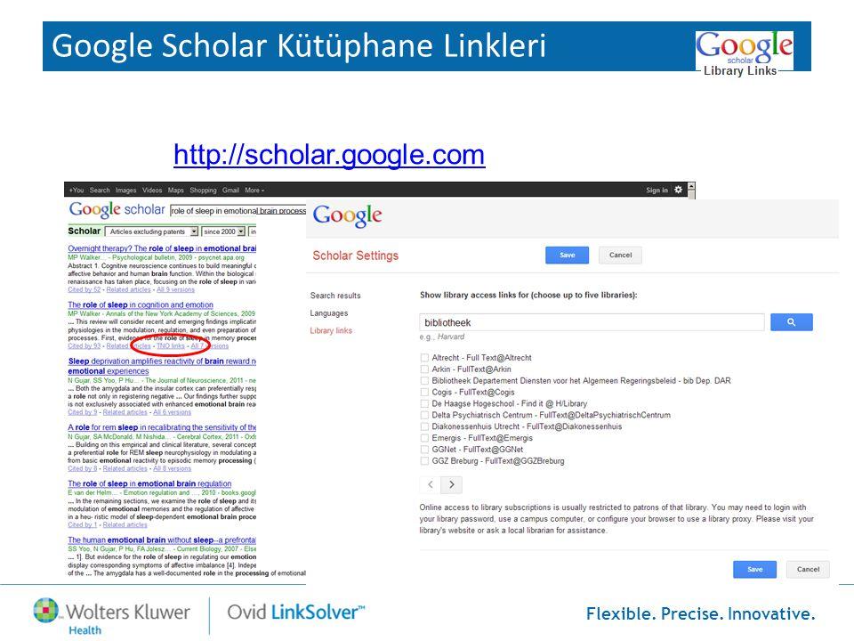 Flexible. Precise. Innovative. Google Scholar Kütüphane Linkleri http://scholar.google.com