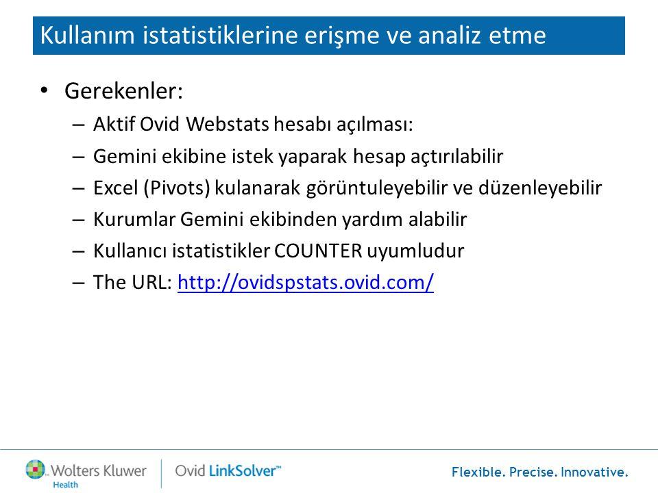 Flexible. Precise. Innovative. Kullanım istatistiklerine erişme ve analiz etme • Gerekenler: – Aktif Ovid Webstats hesabı açılması: – Gemini ekibine i