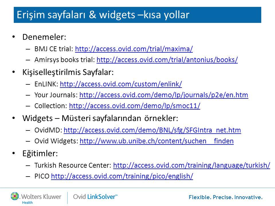 Flexible. Precise. Innovative. Erişim sayfaları & widgets –kısa yollar • Denemeler: – BMJ CE trial: http://access.ovid.com/trial/maxima/http://access.