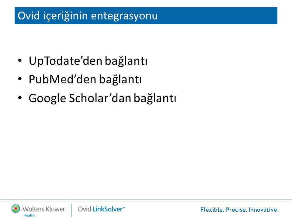 Flexible. Precise. Innovative. Ovid içeriğinin entegrasyonu • UpTodate'den bağlantı • PubMed'den bağlantı • Google Scholar'dan bağlantı