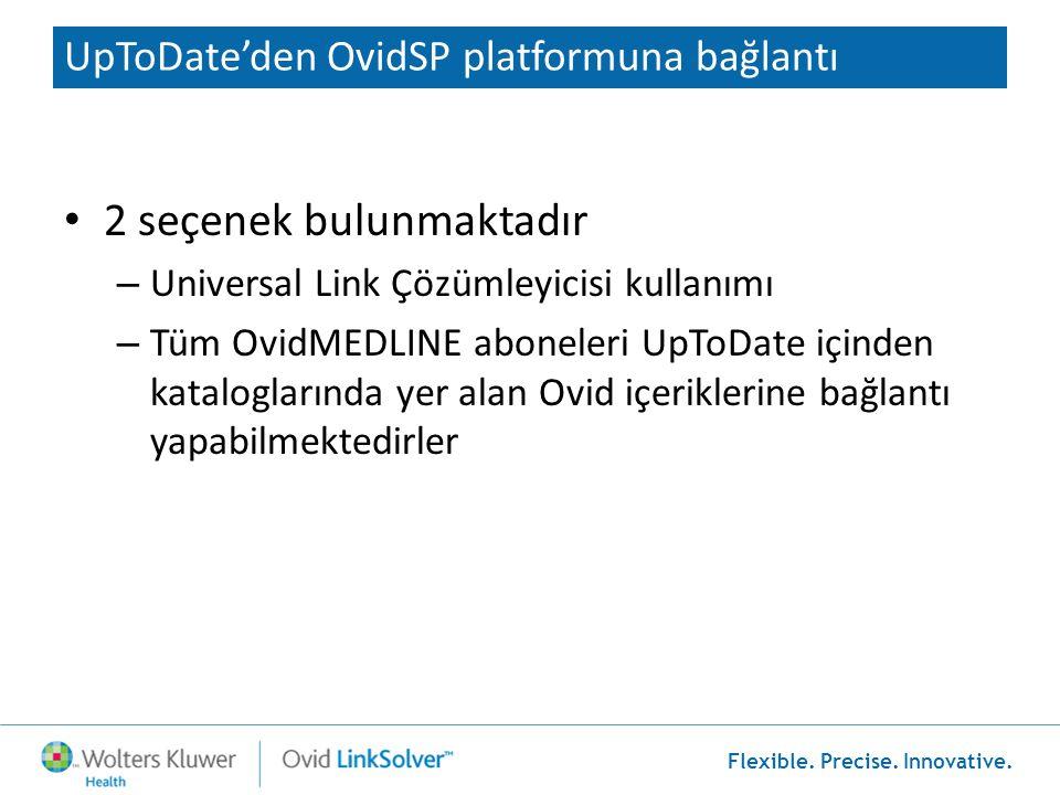Flexible. Precise. Innovative. UpToDate'den OvidSP platformuna bağlantı • 2 seçenek bulunmaktadır – Universal Link Çözümleyicisi kullanımı – Tüm OvidM