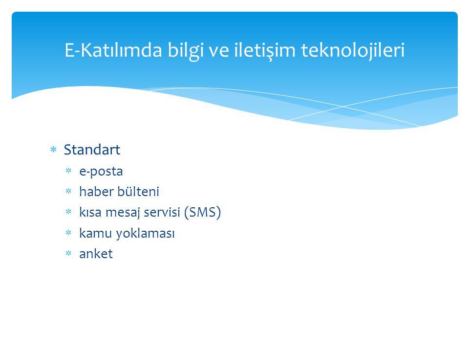  Standart  e-posta  haber bülteni  kısa mesaj servisi (SMS)  kamu yoklaması  anket E-Katılımda bilgi ve iletişim teknolojileri