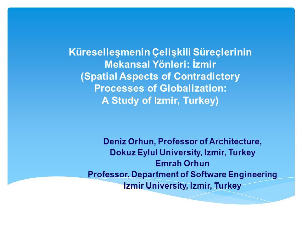 Küreselleşmenin Çelişkili Süreçlerinin Mekansal Yönleri: İzmir (Spatial Aspects of Contradictory Processes of Globalization: A Study of Izmir, Turkey)