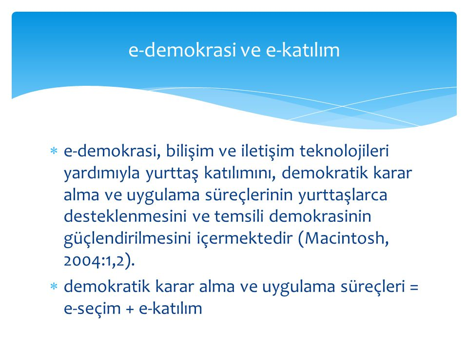  e-demokrasi, bilişim ve iletişim teknolojileri yardımıyla yurttaş katılımını, demokratik karar alma ve uygulama süreçlerinin yurttaşlarca desteklenm