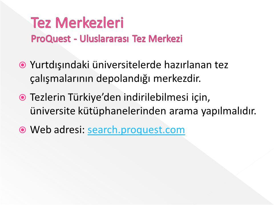  Yurtdışındaki üniversitelerde hazırlanan tez çalışmalarının depolandığı merkezdir.