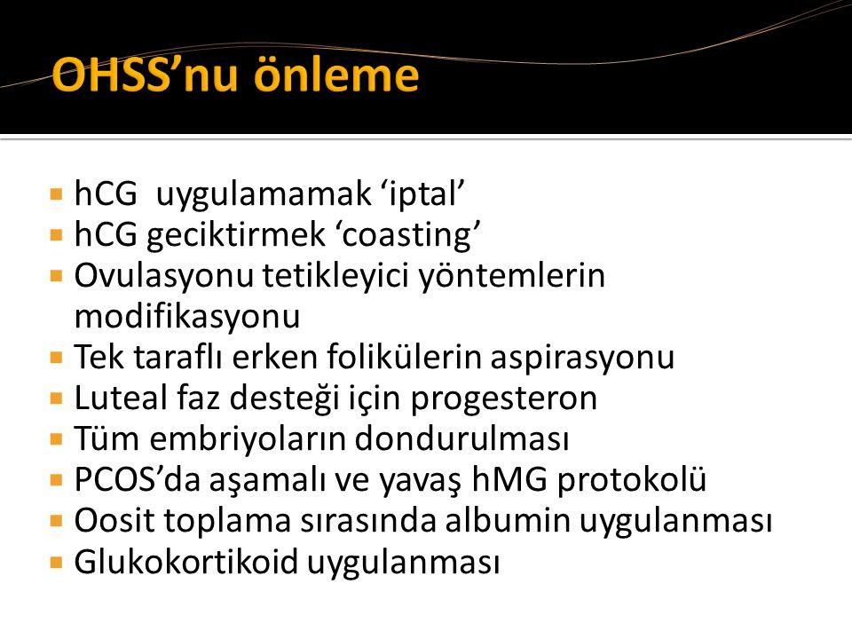  hCG uygulamamak 'iptal'  hCG geciktirmek 'coasting'  Ovulasyonu tetikleyici yöntemlerin modifikasyonu  Tek taraflı erken folikülerin aspirasyonu