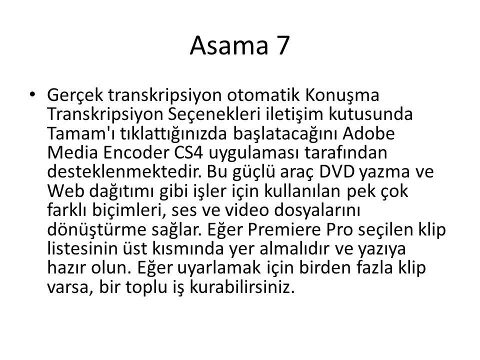 Asama 7 • Gerçek transkripsiyon otomatik Konuşma Transkripsiyon Seçenekleri iletişim kutusunda Tamam ı tıklattığınızda başlatacağını Adobe Media Encoder CS4 uygulaması tarafından desteklenmektedir.