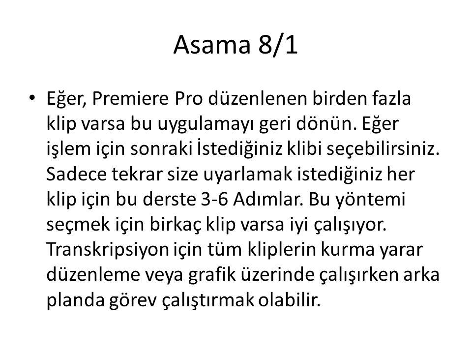 Asama 8/1 • Eğer, Premiere Pro düzenlenen birden fazla klip varsa bu uygulamayı geri dönün.