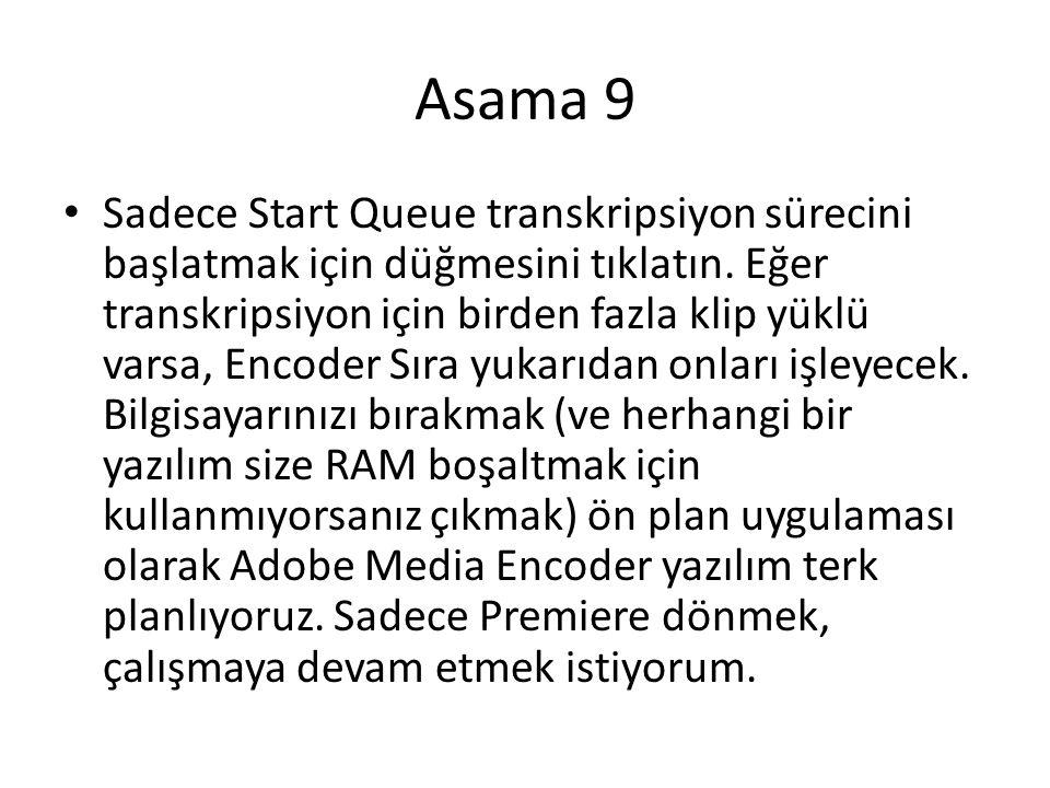 Asama 9 • Sadece Start Queue transkripsiyon sürecini başlatmak için düğmesini tıklatın.