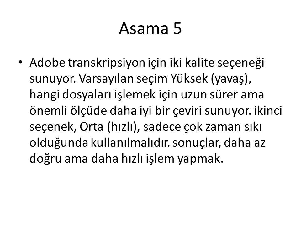 Asama 5 • Adobe transkripsiyon için iki kalite seçeneği sunuyor.