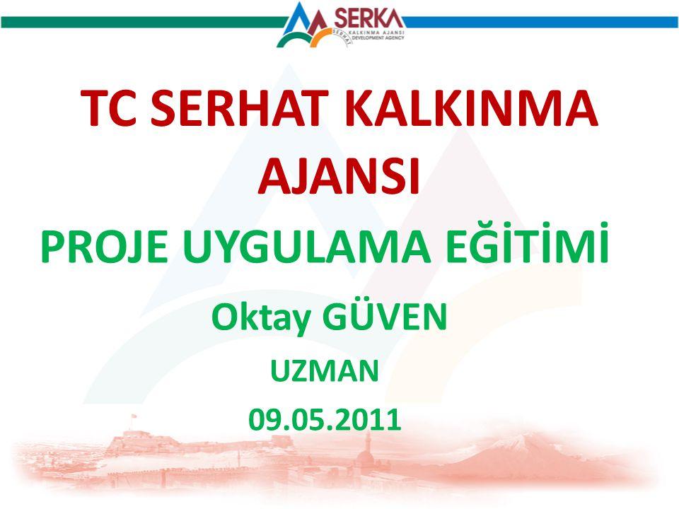 TC SERHAT KALKINMA AJANSI PROJE UYGULAMA EĞİTİMİ Oktay GÜVEN UZMAN 09.05.2011