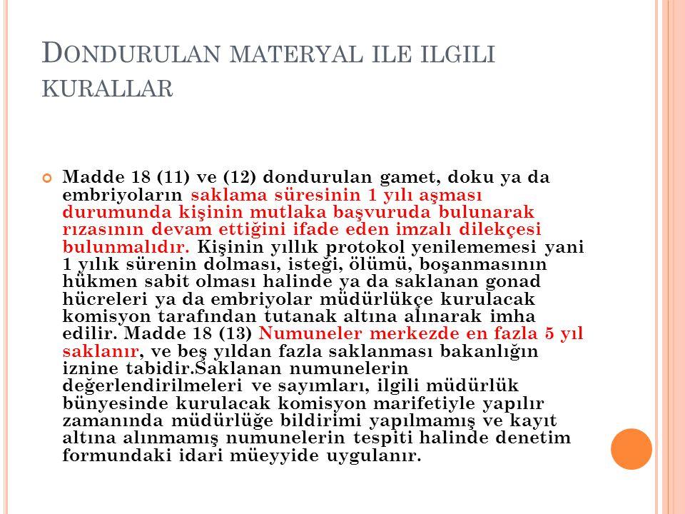 D ONDURULAN MATERYAL ILE ILGILI KURALLAR Madde 18 (11) ve (12) dondurulan gamet, doku ya da embriyoların saklama süresinin 1 yılı aşması durumunda kiş