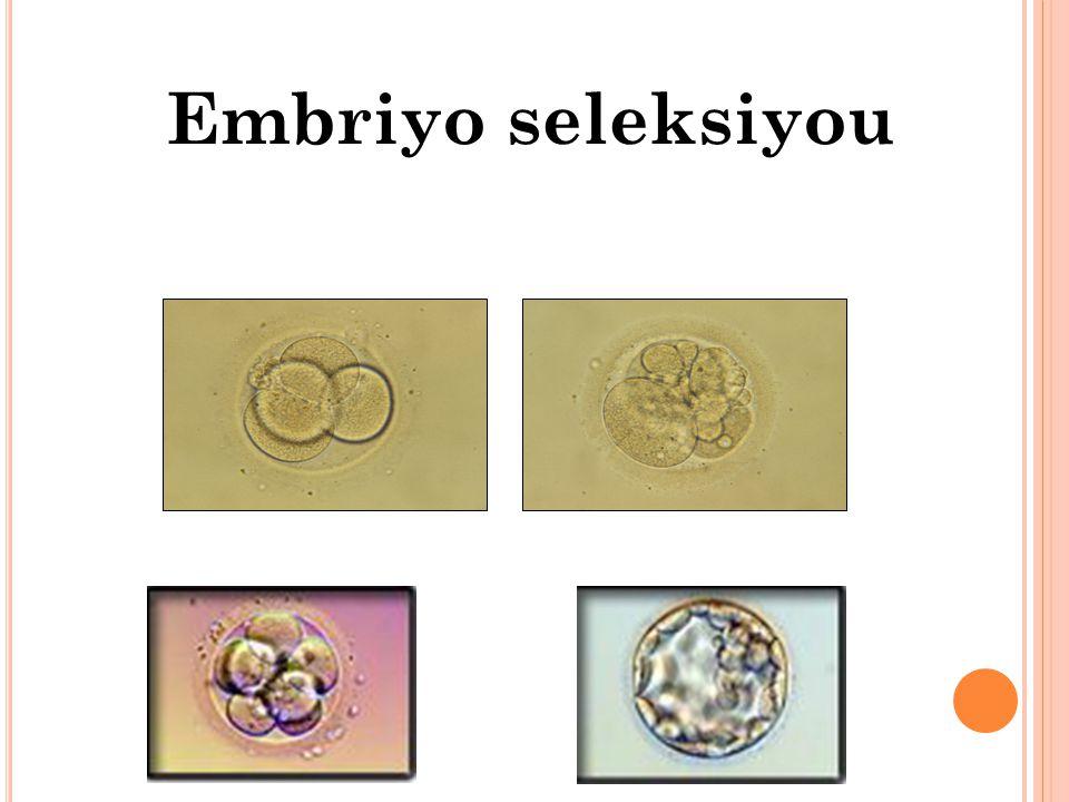 Embriyo seleksiyou > 30%< 5% Implantation