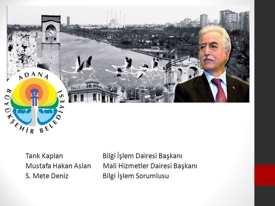 Tarık Kaplan Bilgi İşlem Dairesi Başkanı Mustafa Hakan Aslan Mali Hizmetler Dairesi Başkanı S. Mete Deniz Bilgi İşlem Sorumlusu