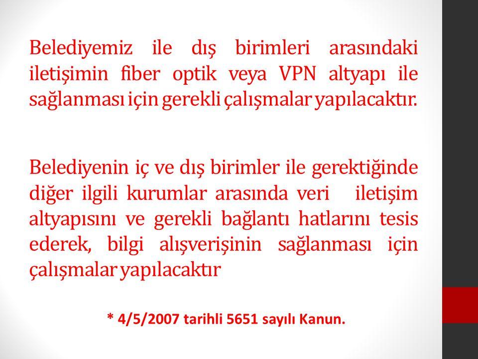 Belediyemiz ile dış birimleri arasındaki iletişimin fiber optik veya VPN altyapı ile sağlanması için gerekli çalışmalar yapılacaktır. * 4/5/2007 tarih