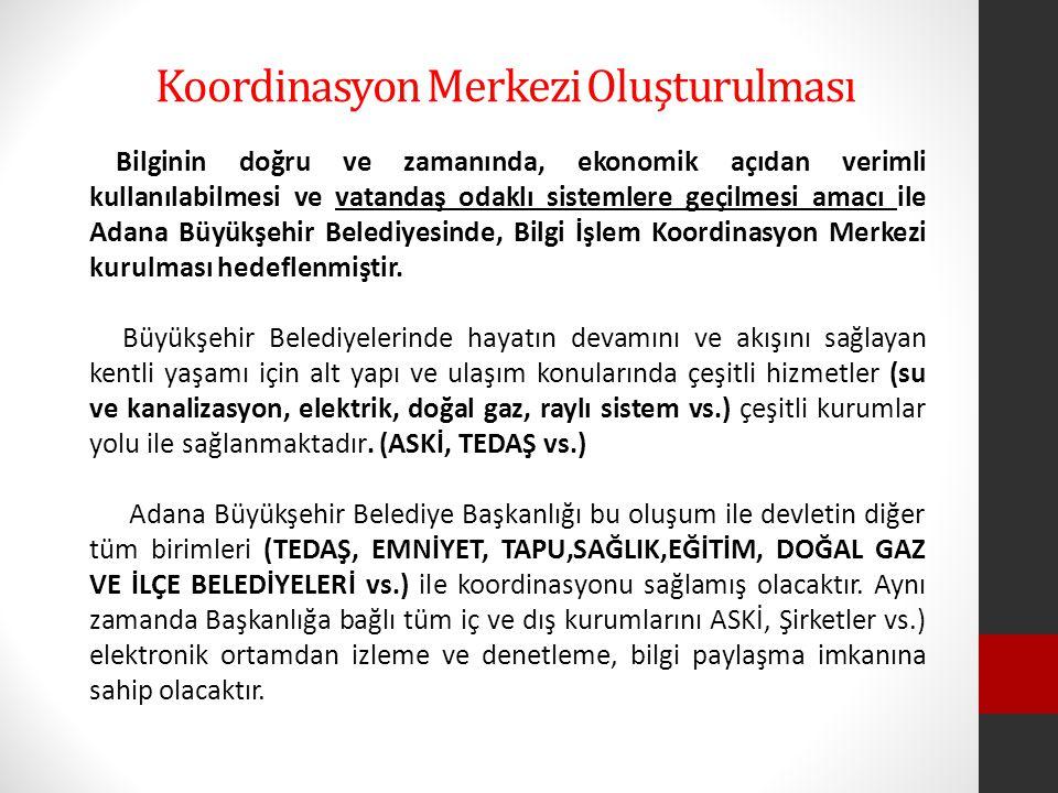 Bilginin doğru ve zamanında, ekonomik açıdan verimli kullanılabilmesi ve vatandaş odaklı sistemlere geçilmesi amacı ile Adana Büyükşehir Belediyesinde