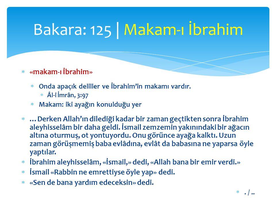  «makam-ı İbrahim»  Onda apaçık deliller ve İbrahim'in makamı vardır.  Âl-i İmrân, 3:97  Makam: iki ayağın konulduğu yer  …Derken Allah'ın diledi