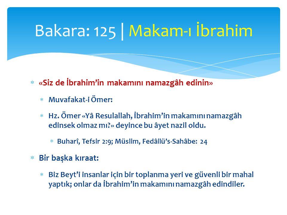  «Siz de İbrahim'in makamını namazgâh edinin»  Muvafakat-i Ömer:  Hz. Ömer «Yâ Resulallah, İbrahim'in makamını namazgâh edinsek olmaz mı?» deyince