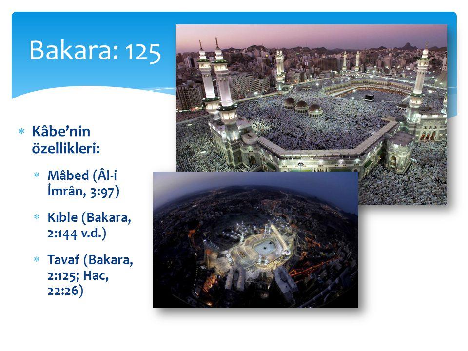  Kâbe'nin özellikleri:  Mâbed (Âl-i İmrân, 3:97)  Kıble (Bakara, 2:144 v.d.)  Tavaf (Bakara, 2:125; Hac, 22:26) Bakara: 125