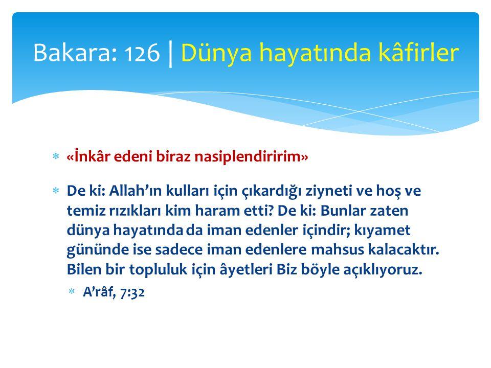  «İnkâr edeni biraz nasiplendiririm»  De ki: Allah'ın kulları için çıkardığı ziyneti ve hoş ve temiz rızıkları kim haram etti? De ki: Bunlar zaten d