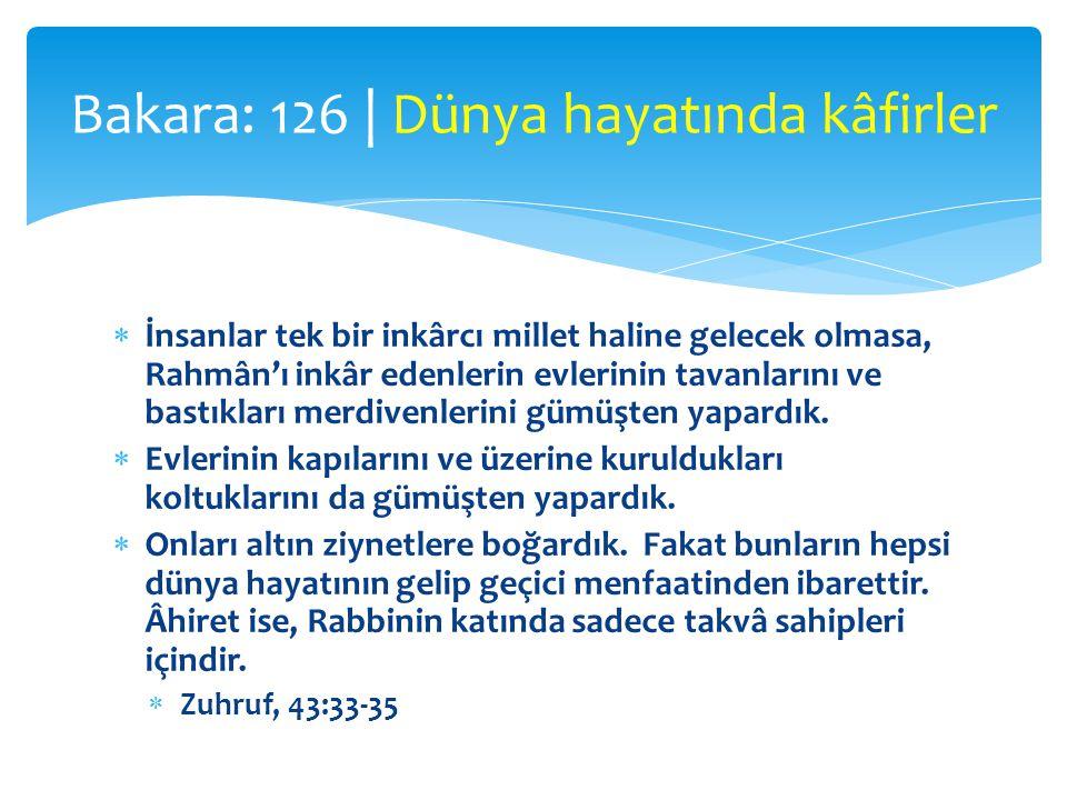 İnsanlar tek bir inkârcı millet haline gelecek olmasa, Rahmân'ı inkâr edenlerin evlerinin tavanlarını ve bastıkları merdivenlerini gümüşten yapardık