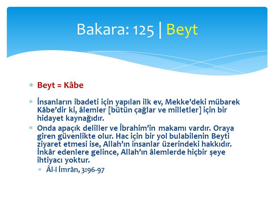  Beyt = Kâbe  İnsanların ibadeti için yapılan ilk ev, Mekke'deki mübarek Kâbe'dir ki, âlemler [bütün çağlar ve milletler] için bir hidayet kaynağıdı