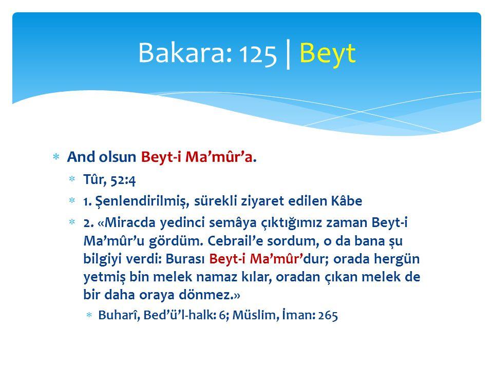  And olsun Beyt-i Ma'mûr'a.  Tûr, 52:4  1. Şenlendirilmiş, sürekli ziyaret edilen Kâbe  2. «Miracda yedinci semâya çıktığımız zaman Beyt-i Ma'mûr'