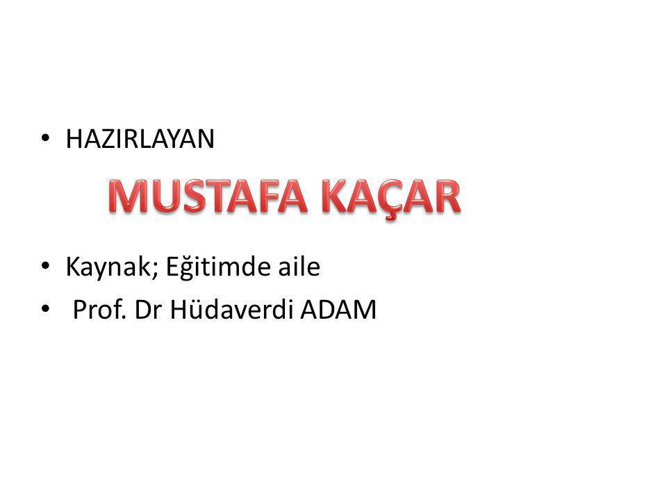 • HAZIRLAYAN • Kaynak; Eğitimde aile • Prof. Dr Hüdaverdi ADAM