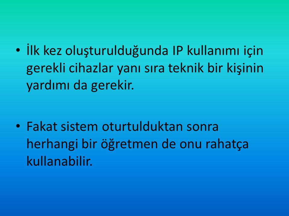 • İlk kez oluşturulduğunda IP kullanımı için gerekli cihazlar yanı sıra teknik bir kişinin yardımı da gerekir. • Fakat sistem oturtulduktan sonra herh
