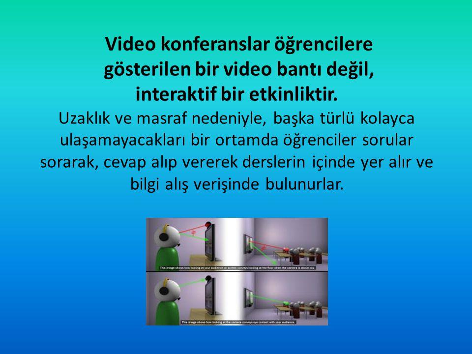 Video konferanslar öğrencilere gösterilen bir video bantı değil, interaktif bir etkinliktir. Uzaklık ve masraf nedeniyle, başka türlü kolayca ulaşamay