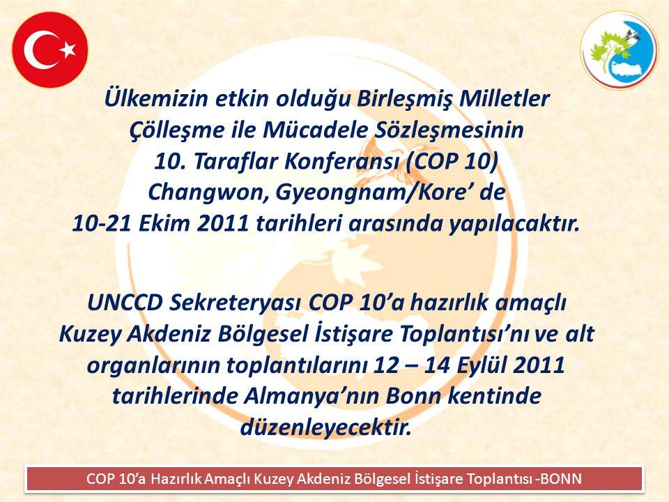 COP 10'a Hazırlık Amaçlı Kuzey Akdeniz Bölgesel İstişare Toplantısı -BONN Bu toplantılara Ek IV'e dahil 11 ülke ( Arnavutluk, Hırvatistan, Kıbrıs Rum Kesimi, Yunanistan, İsrail, İtalya, Malta, Portekiz, Slovenya, İspanya ve Türkiye ) iştirak edecektir.