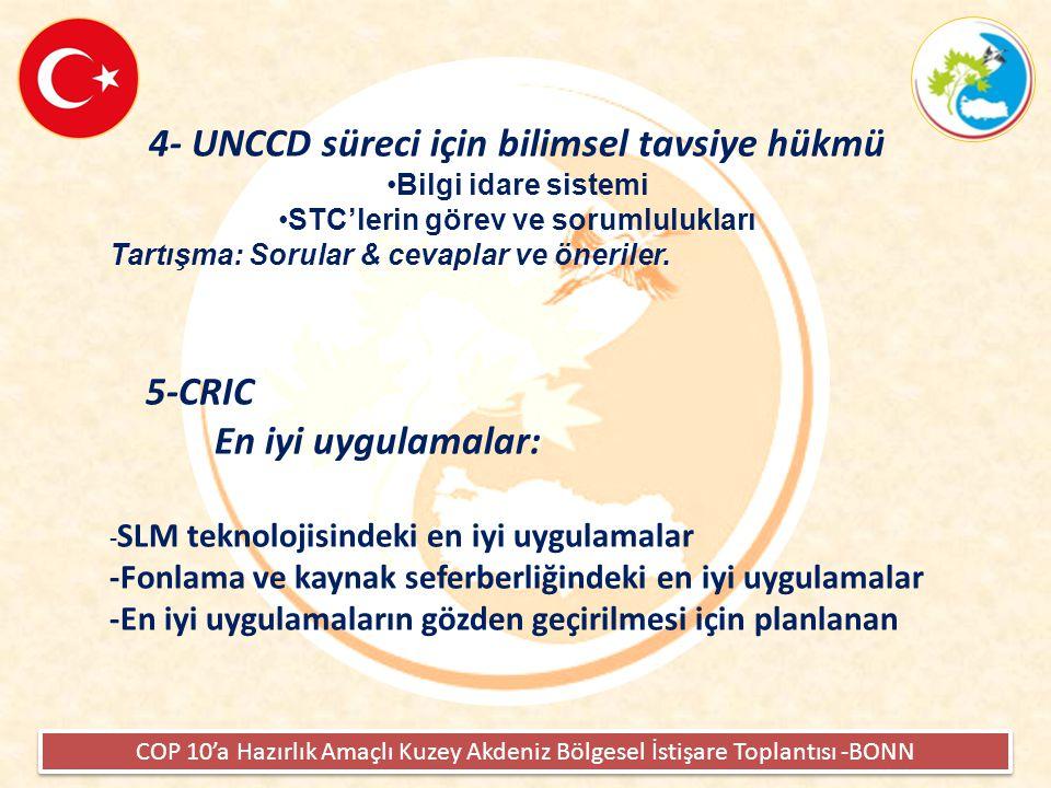 COP 10'a Hazırlık Amaçlı Kuzey Akdeniz Bölgesel İstişare Toplantısı -BONN 4- UNCCD süreci için bilimsel tavsiye hükmü •Bilgi idare sistemi •STC'lerin görev ve sorumlulukları Tartışma: Sorular & cevaplar ve öneriler.