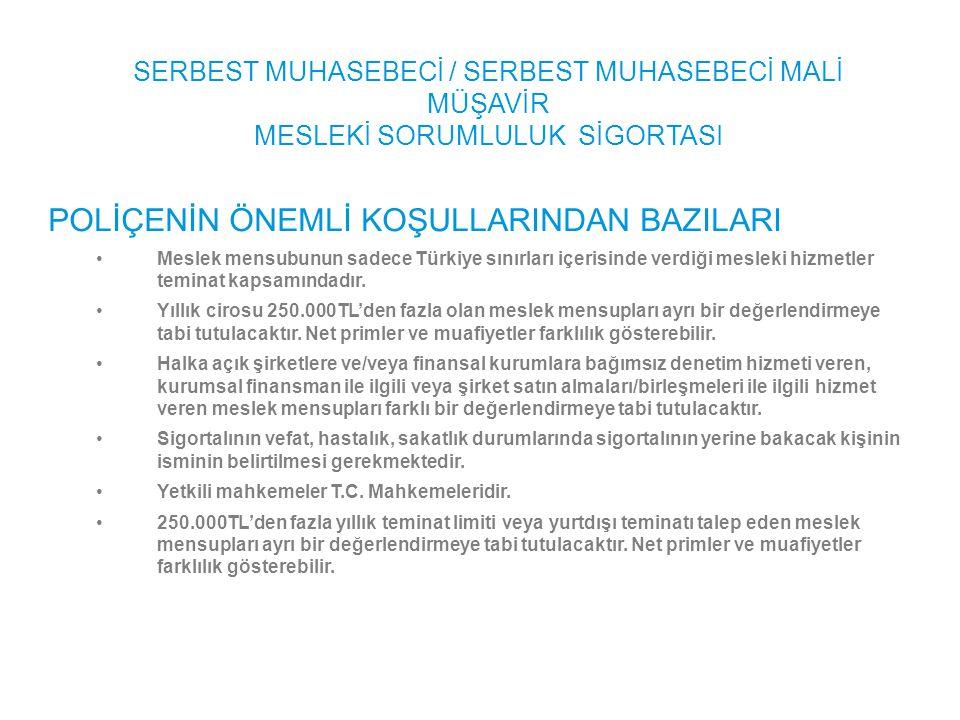 POLİÇENİN ÖNEMLİ KOŞULLARINDAN BAZILARI •Meslek mensubunun sadece Türkiye sınırları içerisinde verdiği mesleki hizmetler teminat kapsamındadır. •Yıllı