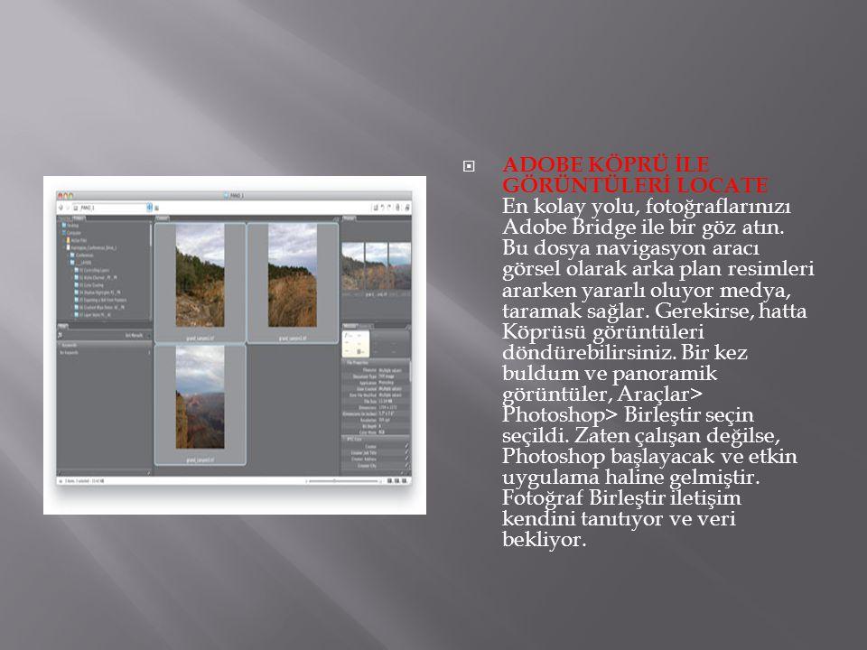  ADOBE KÖPRÜ İLE GÖRÜNTÜLERİ LOCATE En kolay yolu, fotoğraflarınızı Adobe Bridge ile bir göz atın. Bu dosya navigasyon aracı görsel olarak arka plan