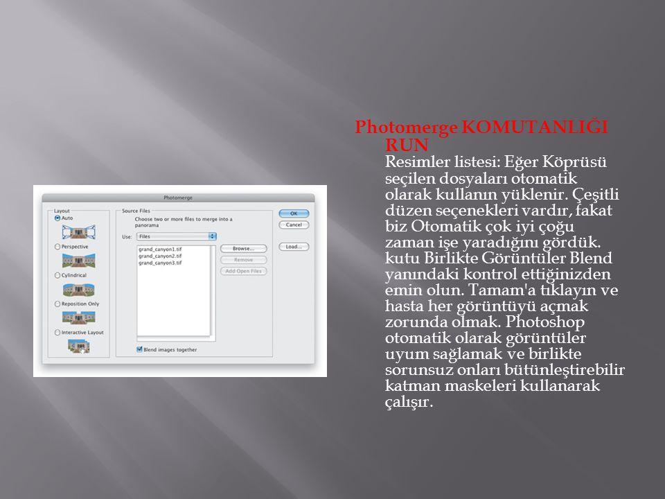 Photomerge KOMUTANLIĞI RUN Resimler listesi: Eğer Köprüsü seçilen dosyaları otomatik olarak kullanın yüklenir. Çeşitli düzen seçenekleri vardır, fakat