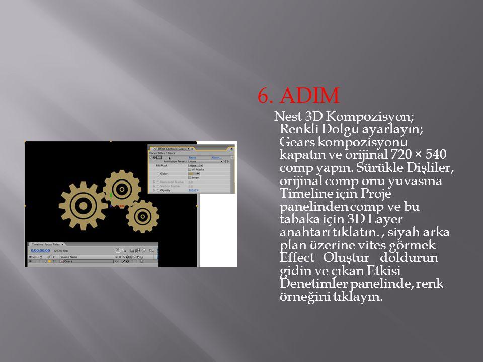 6. ADIM Nest 3D Kompozisyon; Renkli Dolgu ayarlayın; Gears kompozisyonu kapatın ve orijinal 720 × 540 comp yapın. Sürükle Dişliler, orijinal comp onu