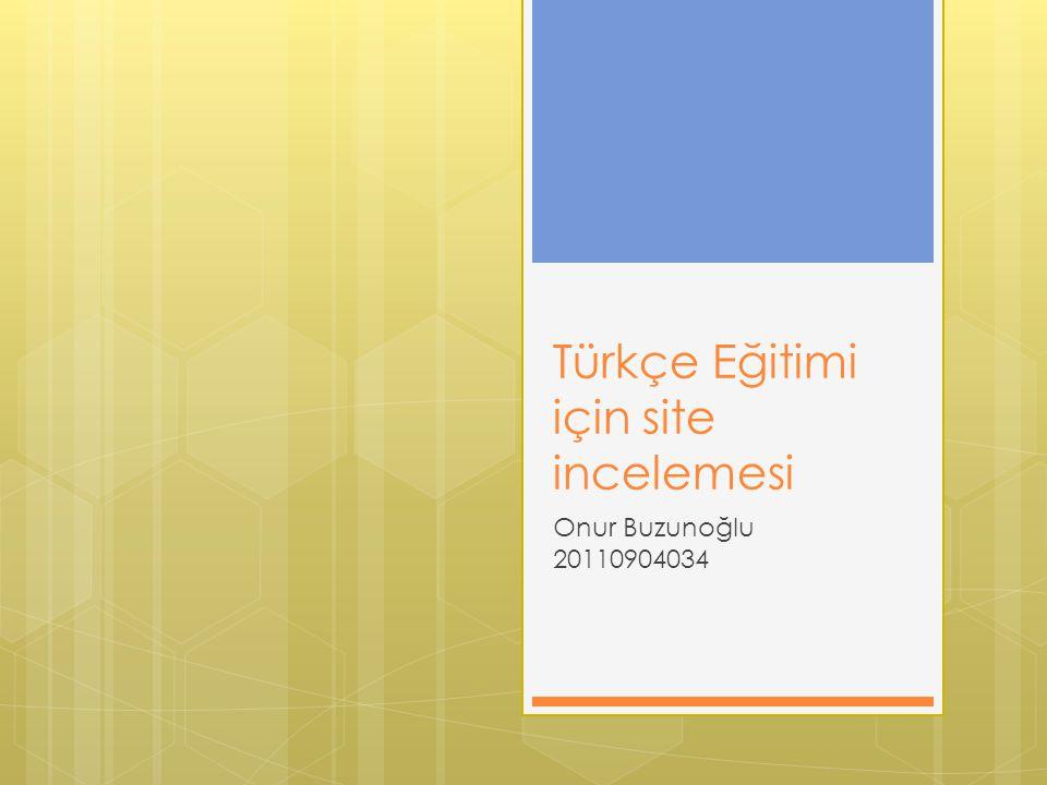 Türkçe Eğitimi için site incelemesi Onur Buzunoğlu 20110904034