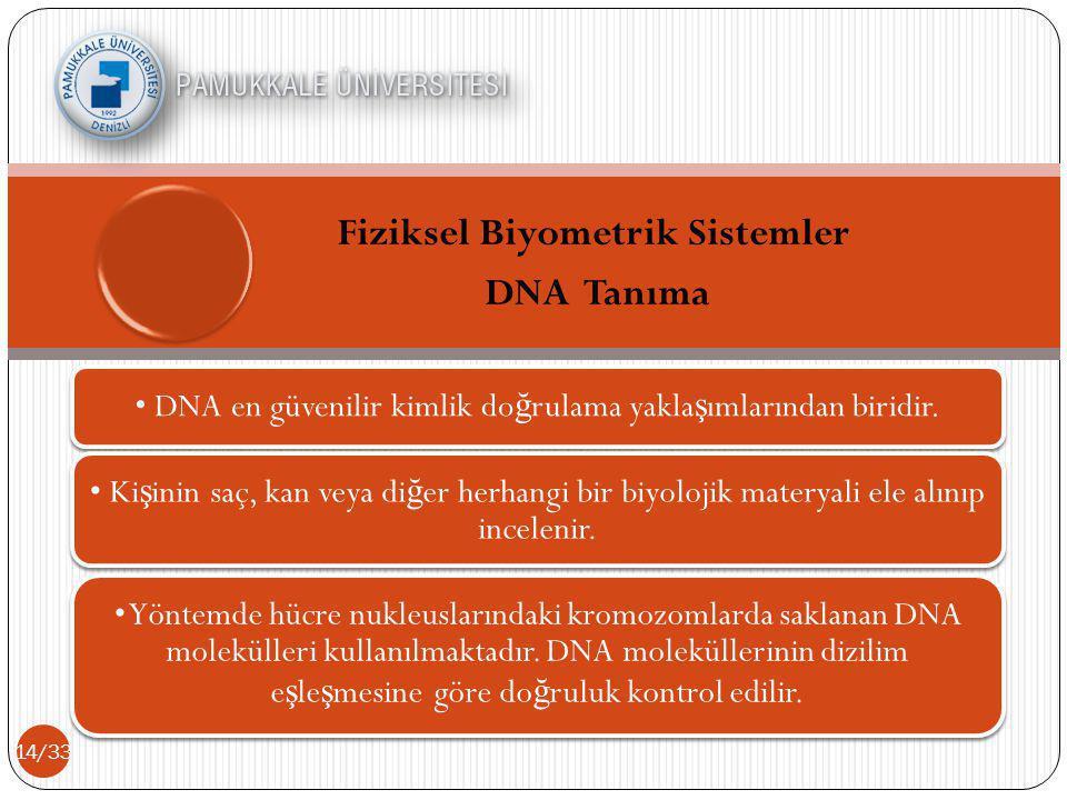 • DNA en güvenilir kimlik do ğ rulama yakla ş ımlarından biridir.