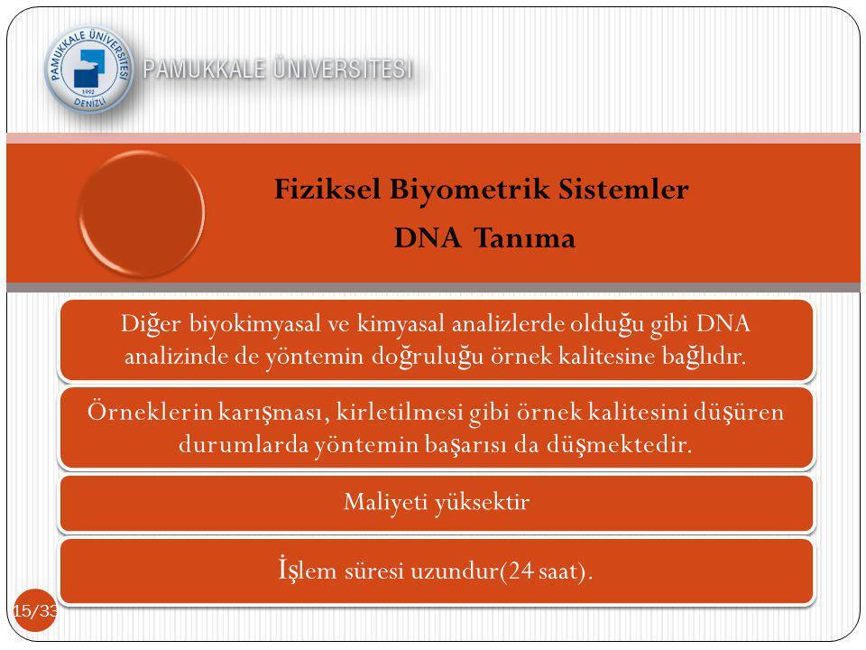 15/33 Di ğ er biyokimyasal ve kimyasal analizlerde oldu ğ u gibi DNA analizinde de yöntemin do ğ rulu ğ u örnek kalitesine ba ğ lıdır.