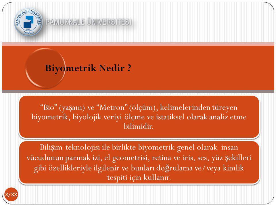 3/33 Bio (ya ş am) ve Metron (ölçüm), kelimelerinden türeyen biyometrik, biyolojik veriyi ölçme ve istatiksel olarak analiz etme bilimidir.